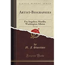Artist-Biographies, Vol. 5 of 5: Fra Angelico; Murillo; Washington Allston (Classic Reprint) by M F Sweetser (2016-11-14)