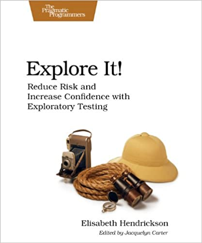 Explore It!: Reduce Risk and Increase Confidence with ...
