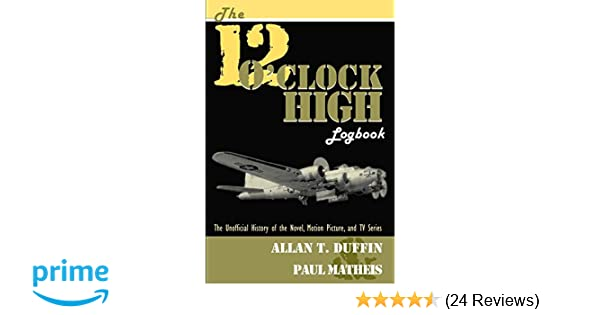 The 12 Oclock High Logbook The Unofficial History Of The