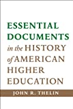 Essential Documents in the History of American Higher Education, Thelin, John R., 142141421X