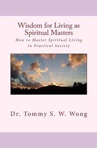 Wisdom for Living as Spiritual Masters: How to Master Spiritual Living in Practical Society (Spiritual Living Book Series) (Volume 3)