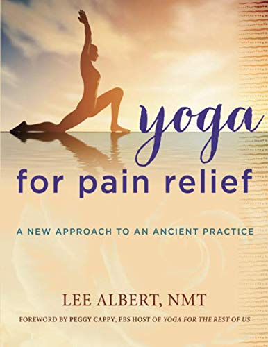 Yoga for Pain Relief: A New Approach to an Old Practice (Best Yoga Poses For Back And Neck Pain)
