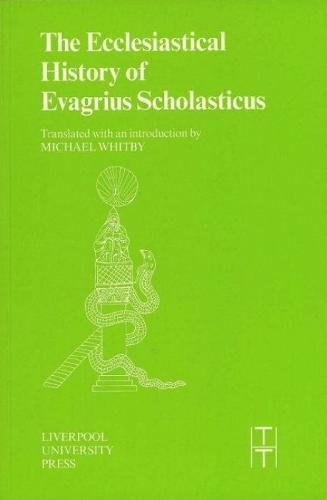The Ecclesiastical History of Evagrius Scholasticus (Translated Texts for Historians LUP)