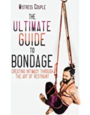 The Ultimate Guide to Bondage: Creating Intimacy through the Art of Restraint