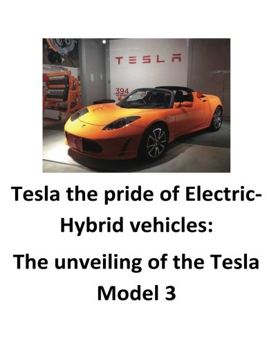 Tesla the pride of Electric-Hybrid vehicles: The unveiling o