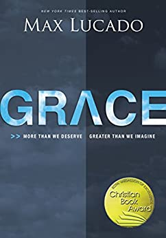 Grace: More Than We Deserve, Greater Than We Imagine by [Lucado, Max]