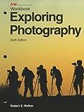 Exploring Photography, Richard J. Walker and Robert E. Walker, 1605254770