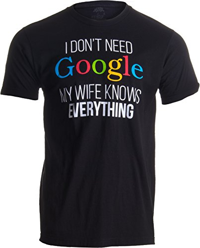 - I Don't Need Google, My Wife Knows Everything! | Funny Husband Dad Groom T-Shirt-Adult,2XL Black