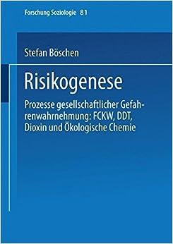 Risikogenese: Prozesse gesellschaftlicher Gefahrenwahrnehmung: FCKW, DDT, Dioxin und ????kologische Chemie (Forschung Soziologie) (German Edition) by Stefan B????schen (2000-01-31)