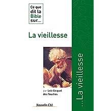 Ce que dit la Bible sur la vieillesse: Comprendre la parole biblique (Ce que dit la Bible sur… t. 5) (French Edition)