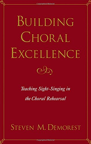 Building Choral Excellence: Teaching Sight-Singing In The Choral Rehearsal