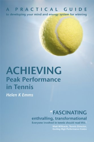 Achieving Peak Performance in Tennis: A Practical Guide to Developing Your Mind & Energy System for Winning
