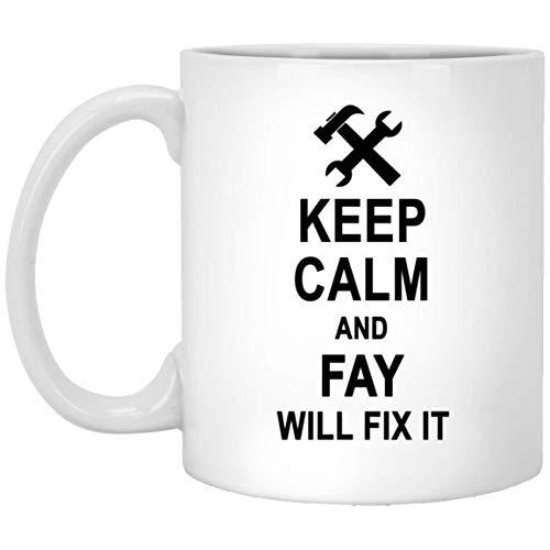 Keep Calm And Fay Will Fix It Coffee Mug Large - Amazing Birthday Gag Gifts for Fay Men Women - Halloween Christmas Gift Ceramic Mug Tea Cup White 11 Oz]()