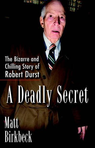 A Deadly Secret: The Bizarre and Chilling Story of Robert Durst by Matt Birkbeck (2015-04-14)