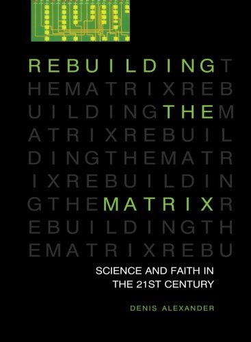 Rebuilding the Matrix: Science and faith in the 21st century