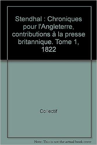 Livres Stendhal : Chroniques pour l'Angleterre, contributions à la presse britannique. Tome 1, 1822 pdf epub