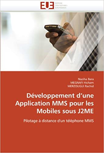 En ligne téléchargement gratuit Développement d'une Application MMS pour les Mobiles sous J2ME: Pilotage à distance d'un téléphone MMS pdf, epub
