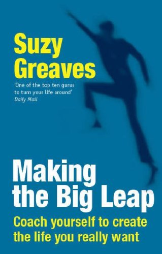 Read Online Making the Big Leap: Coach Yourself to Create the Life You Really Want by Suzy Greaves (2007-12-25) PDF