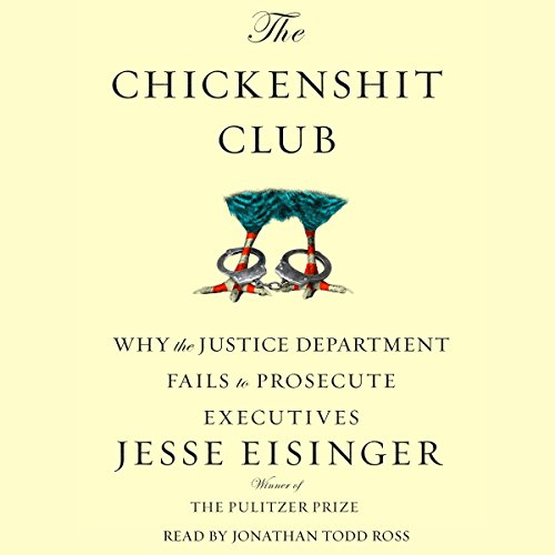 Pdf Politics The Chickenshit Club: Why the Justice Department Fails to Prosecute Executives