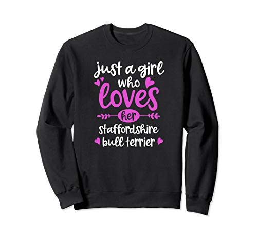 - Just a Girl Who Loves Her Staffordshire Bull Terrier Sweatshirt