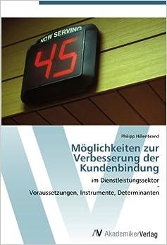 Möglichkeiten zur Verbesserung der Kundenbindung: im Dienstleistungssektor-Voraussetzungen, Instrumente, Determinanten (German Edition)