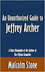 An Unauthorized Guide to Jeffrey Archer: A Short Biography of the Author of The Clifton Chronicles [Article]