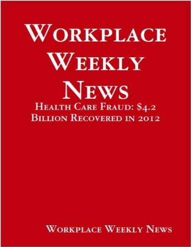 Osha Form 300a - Workplace Weekly News:$4.2 Billion Recovered From Health Care Fraud In 2012 (Digital Edition)
