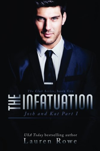 The Infatuation: Josh and Kat Part I (The Club Series) (Volume 5)
