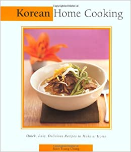 Korean home cooking quick easy delicious recipes to make at korean home cooking quick easy delicious recipes to make at home essential asian kitchen series soon young chung 9780794650063 amazon books forumfinder Gallery