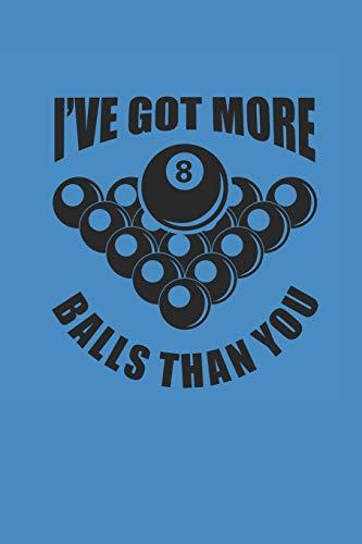 I'VE GOT MORE BALLS THAN YOU: Billard Notizbuch Snooker Notebook Pool Journal 6x9 lined por Pete Sumball