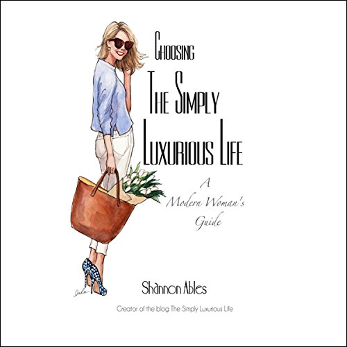 Choosing the Simply Luxurious Life: A Modern Woman's Guide