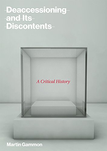 Deaccessioning and its Discontents: A Critical History (The MIT Press)
