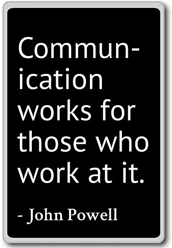 Communication works for those who work at it.... - John Powell - quotes fridge magnet, Black