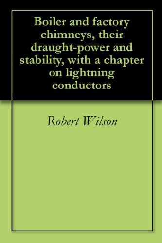 Boiler and factory chimneys, their draught-power and stability, with a chapter on lightning (Factory Chimney)