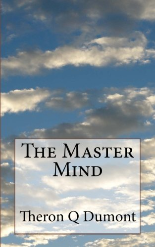 The Master Mind: Or The Key To Mental Power Development & Efficiency