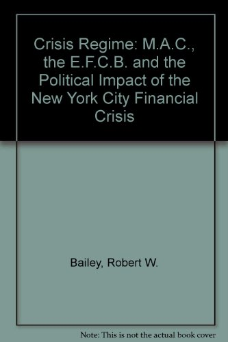 The Crisis Regime  The Mac  The Efcb  And The Political Impact Of The New York City Financial Crisis