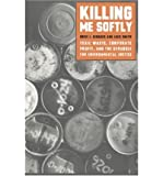 [(Killing Me Softly: Toxic Waste, Corporate Profit, and the Struggle for Environmental Justice )] [Author: Eddie J. Girdner] [May-2003]
