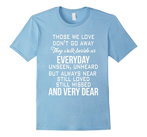 mens-those-we-love-dont-go-away-they-walk-beside-us-everyday-tee-3xl-baby-blue
