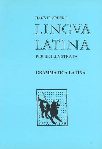 Lingua Latina Per Se Illustrata: Grammatica Latina