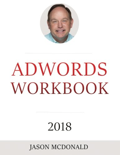Adwords Workbook  2018 Edition  Advertising On Google Adwords  Youtube  And The Display Network