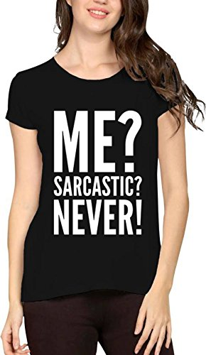 6a2893f22 Bloody Branded Cotton Women's Half Sleeve Round Neck Printed Me? Sarcastic?  Never! Black