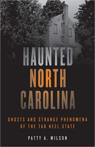 Haunted North Carolina: Ghosts and Strange Phenomena of the Tar Heel State (Haunted Series) Paperback – June 26, 2019 by Patty A. Wilson  (Author)