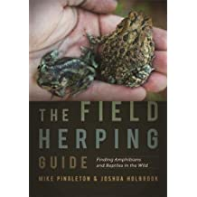 The Field Herping Guide: Finding Amphibians and Reptiles in the Wild