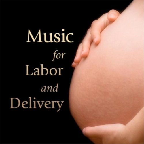 Music for Labor and Delivery: ...