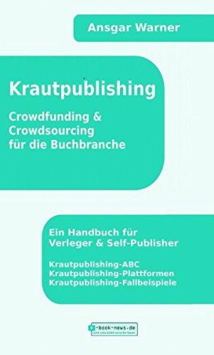 Krautpublishing: Crowdfunding & Crowdsourcing für die Buchbranche Taschenbuch – 15. Januar 2016 Ansgar Warner ebooknews press 3944953401 Wirtschaft / Management