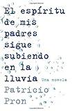 El Espiritu de Mis Padres Sigue Subiendo en la Lluvia, Patricio Pron, 0345804120