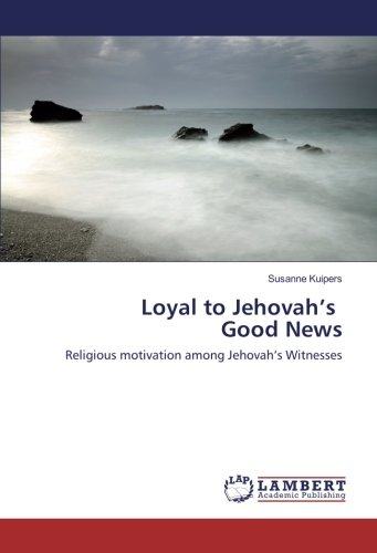 Download Loyal to Jehovah's Good News: Religious motivation among Jehovah's Witnesses PDF