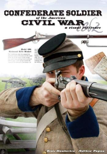 - Confederate Soldier of the American Civil War: A Visual Reference