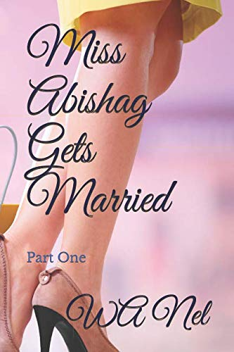Miss Abishag Gets Married: Part One
