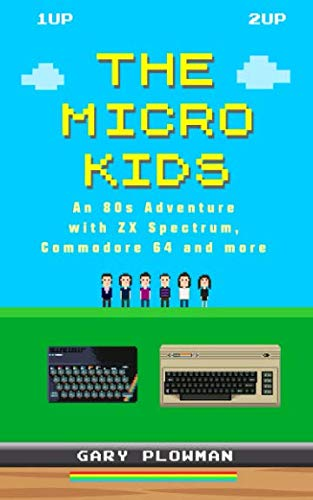 The Micro Kids: An 80s Adventure with ZX Spectrum, Commodore 64 and more (Best Commodore 64 Games)